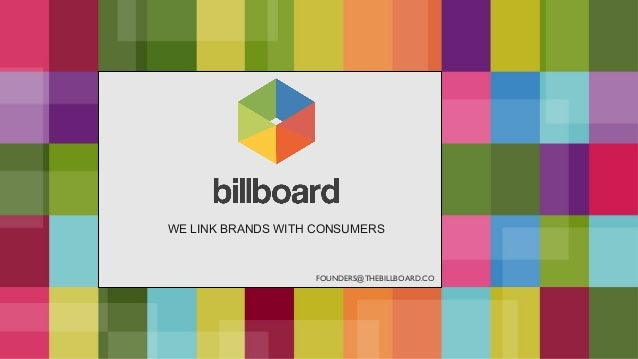 FOUNDERS@THEBILLBOARD.CO WE LINK BRANDS WITH CONSUMERS