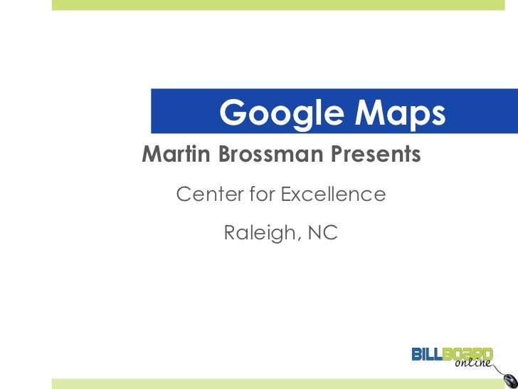 Google Maps<br />Martin Brossman Presents<br />Center for Excellence<br />Raleigh, NC<br />