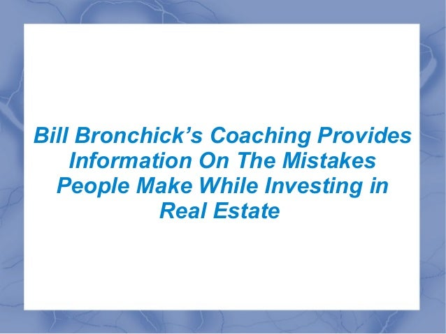 Bill Bronchick's Coaching Provides Information On The Mistakes People Make While Investing in Real Estate