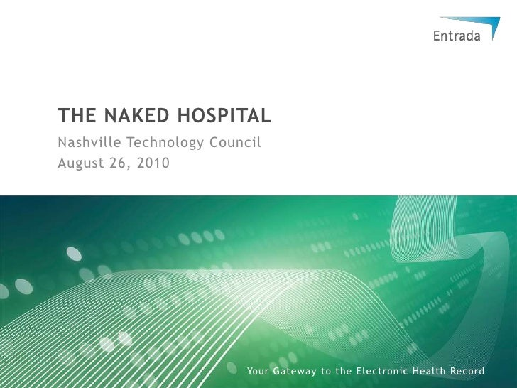 The Naked Hospital<br />Nashville Technology Council<br />August 26, 2010<br />
