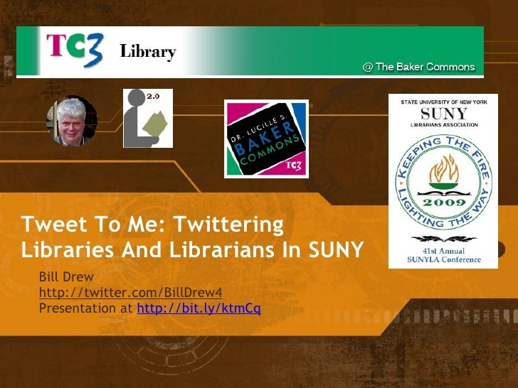 Tweet To Me: Twittering Libraries And Librarians In SUNY Bill Drew  http://twitter.com/BillDrew4 Presentation at  http://b...