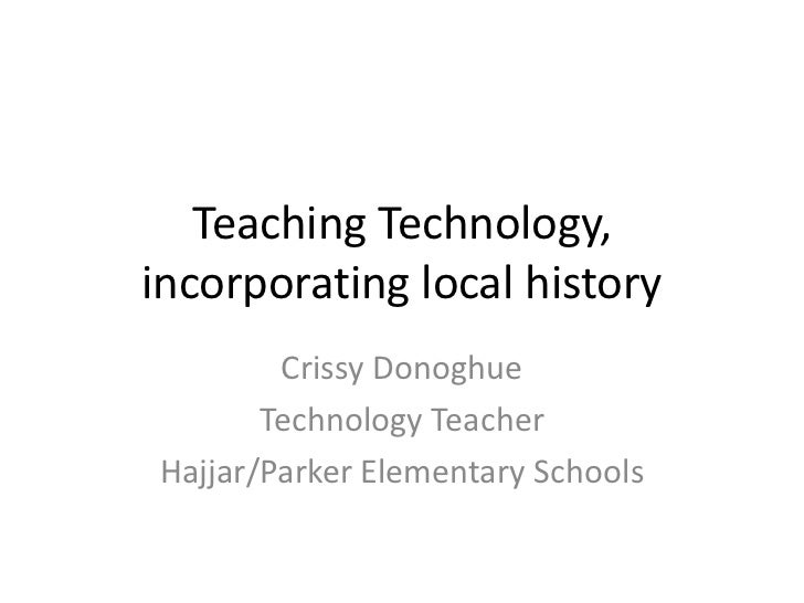 Teaching Technology,incorporating local history        Crissy Donoghue       Technology TeacherHajjar/Parker Elementary Sc...