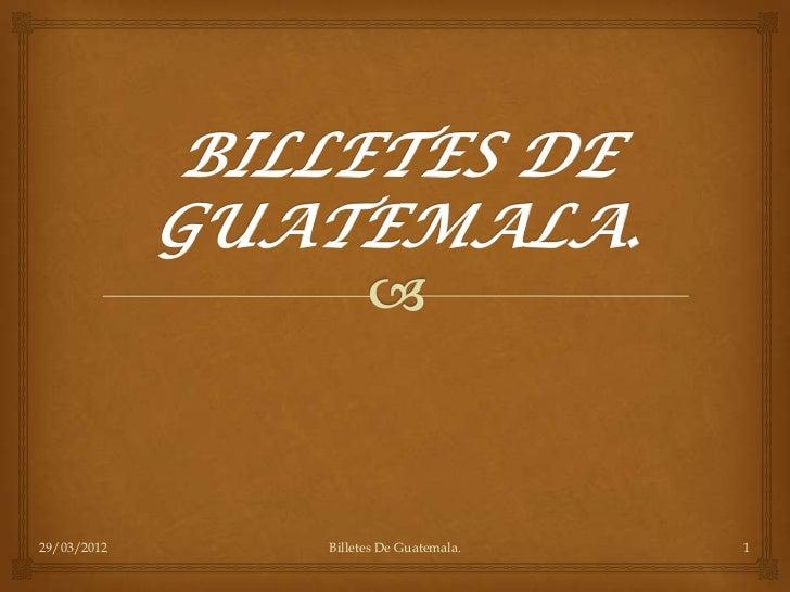 29/03/2012   Billetes De Guatemala.   1