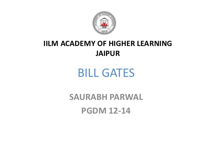 IILM ACADEMY OF HIGHER LEARNING            JAIPUR        BILL GATES      SAURABH PARWAL        PGDM 12-14