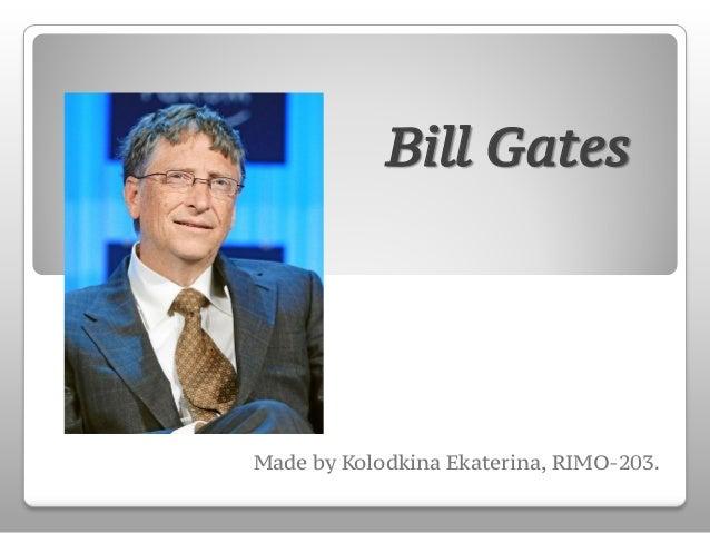 Bill GatesMade by Kolodkina Ekaterina, RIMO-203.