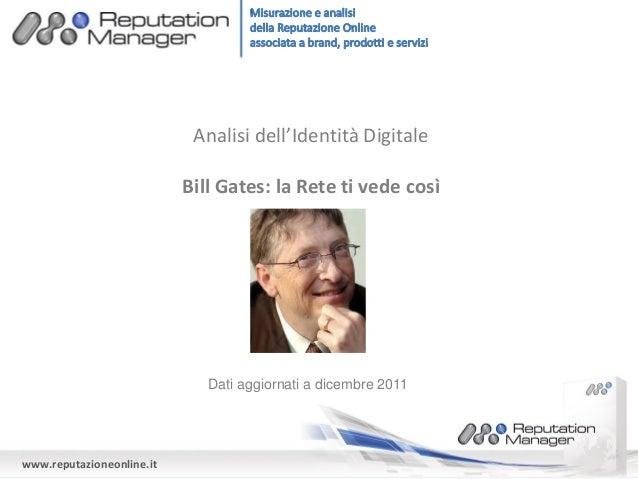 www.reputazioneonline.it Analisi dell'Identità Digitale Bill Gates: la Rete ti vede così Dati aggiornati a dicembre 2011