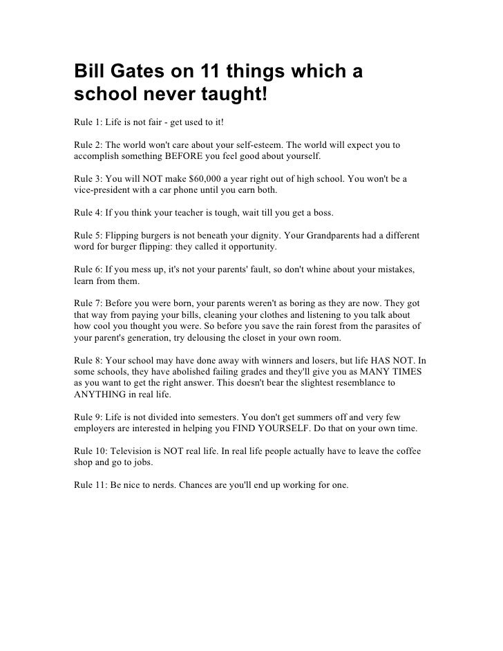 Bill Gates on 11 things which a school never taught! Rule 1: Life is not fair - get used to it!  Rule 2: The world won't c...