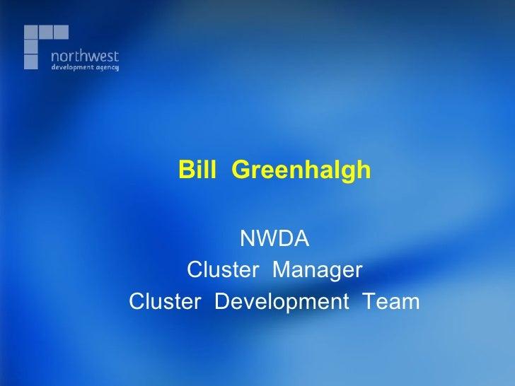 Bill  Greenhalgh NWDA Cluster  Manager Cluster  Development  Team