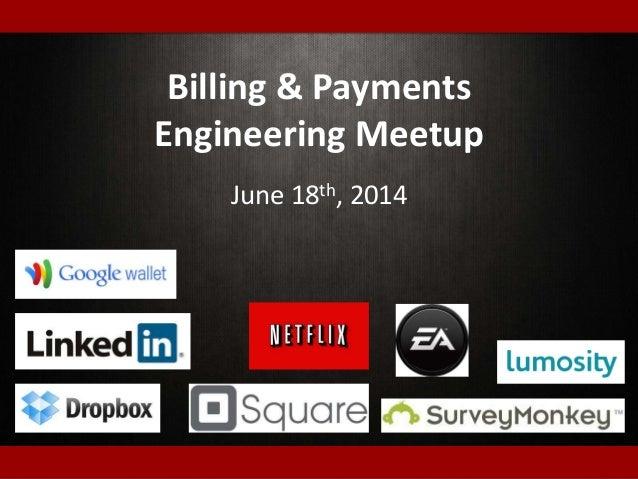 Billing & Payments Engineering Meetup June 18th, 2014