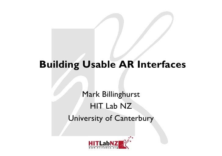 Building Usable AR Interfaces         Mark Billinghurst           HIT Lab NZ     University of Canterbury