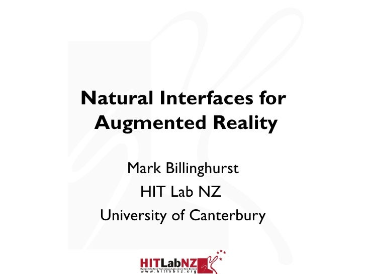 Natural Interfaces for Augmented Reality      Mark Billinghurst       HIT Lab NZ  University of Canterbury
