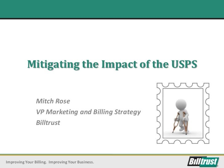 Mitigating the Impact of the USPS                Mitch Rose                VP Marketing and Billing Strategy              ...