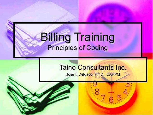 Billing Training Principles of Coding    Taino Consultants Inc.       Jose I. Delgado, Ph.D., CAPPM