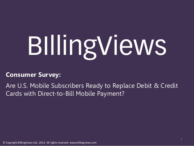 BIllingViews  Consumer Survey:  Are U.S. Mobile Subscribers Ready to Replace Debit & Credit  Cards with Direct-to-Bill Mob...