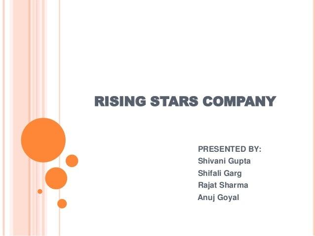 RISING STARS COMPANY PRESENTED BY: Shivani Gupta Shifali Garg Rajat Sharma Anuj Goyal