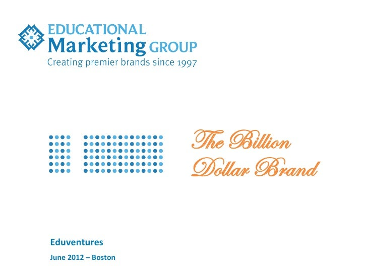 The Billion                                  Dollar BrandEduventures	  June	  2012	  –	  Boston