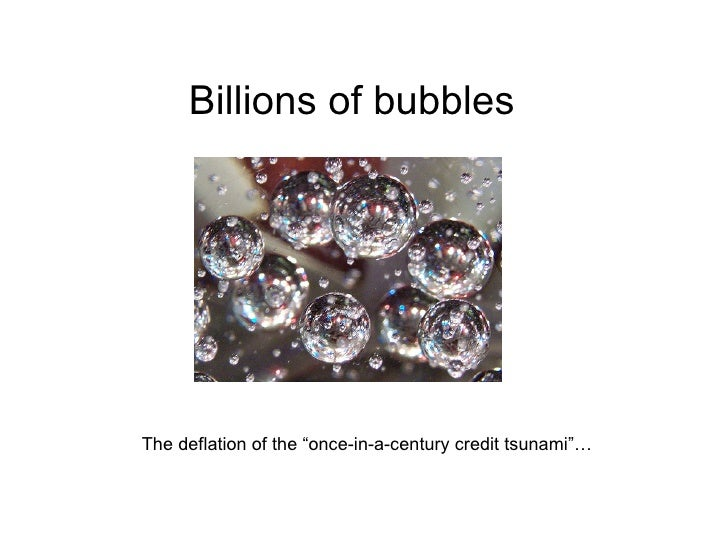 "Billions of bubbles The deflation of the ""once-in-a-century credit tsunami""…"