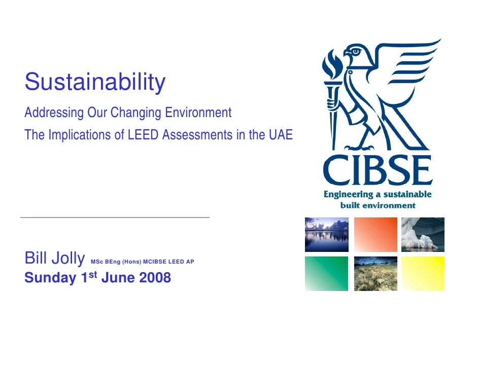 Sustainability Addressing Our Changing Environment The Implications of LEED Assessments in the UAE     Bill J ll      Joll...