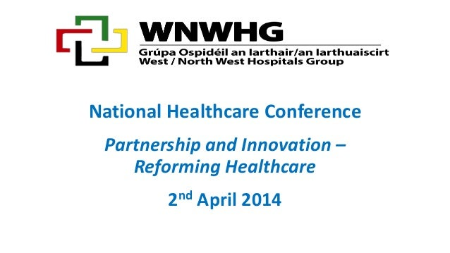 National Healthcare Conference Partnership and Innovation – Reforming Healthcare 2nd April 2014