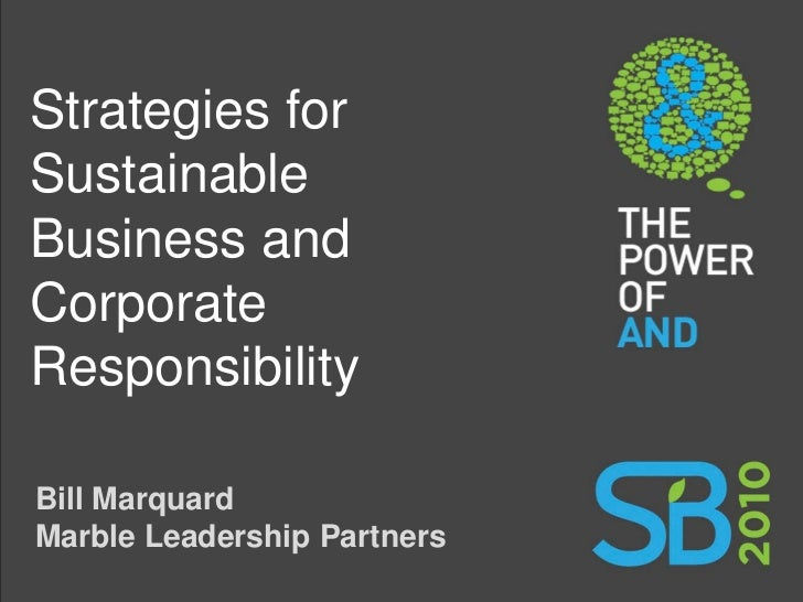 Strategies for Sustainable Business and Corporate Responsibility  Bill Marquard Marble Leadership Partners