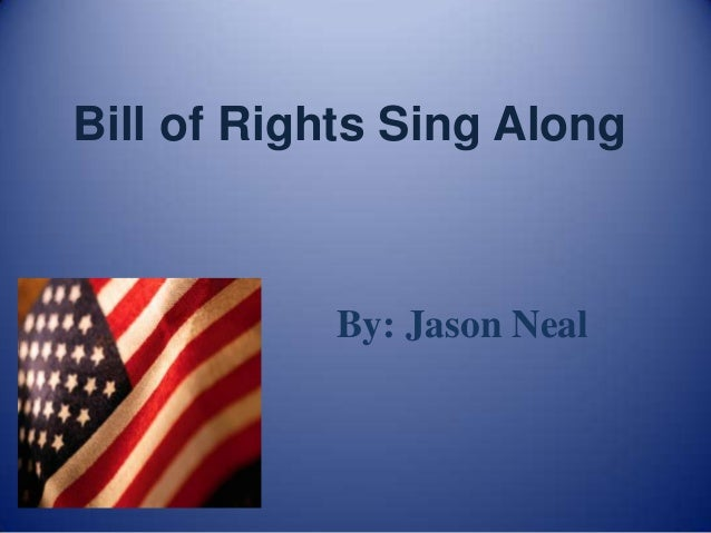 Bill of Rights Sing Along           By: Jason Neal