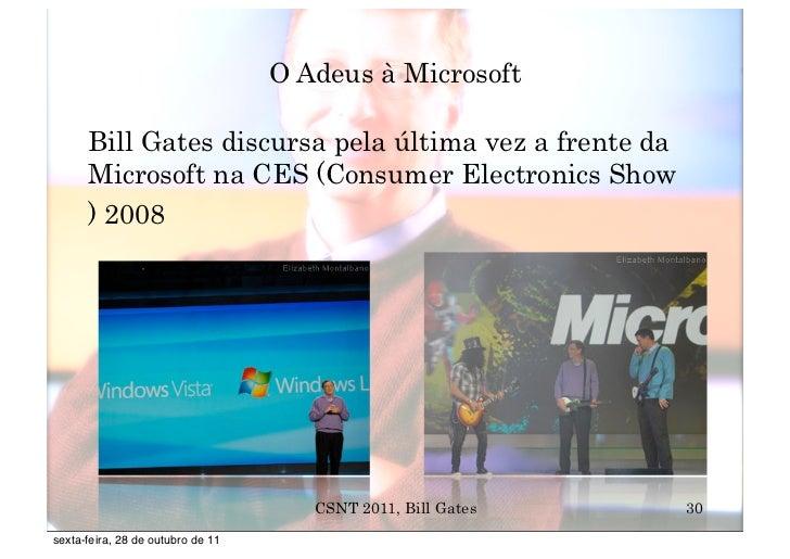 O Adeus à Microsoft      Bill Gates discursa pela última vez a frente da      Microsoft na CES (Consumer Electronics Show ...