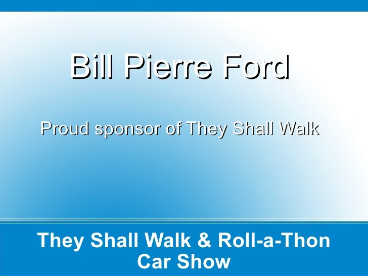 They Shall Walk & Roll-a-Thon Car Show Bill Pierre Ford Proud sponsor of They Shall Walk