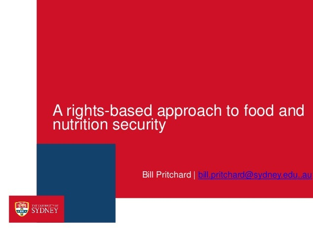 A rights-based approach to food and nutrition security Bill Pritchard | bill.pritchard@sydney.edu..au