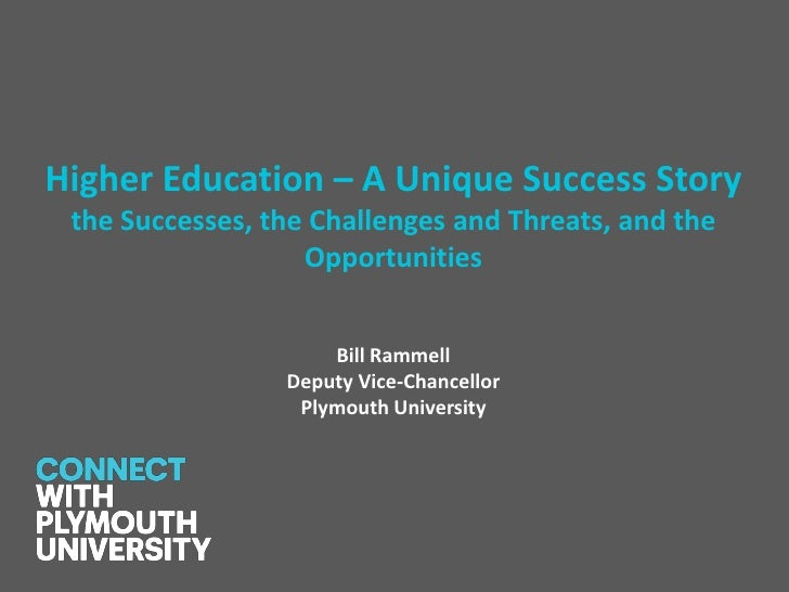 Higher Education – A Unique Success Story the Successes, the Challenges and Threats, and the                   Opportuniti...