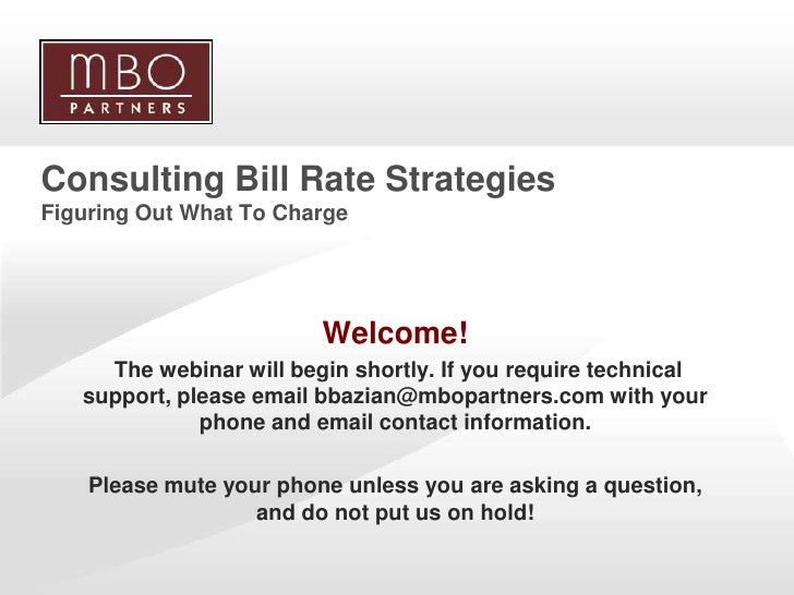 Consulting Bill Rate Strategies Figuring Out What To Charge                               Welcome!       The webinar will ...