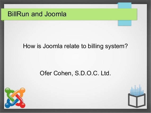 BillRun and Joomla How is Joomla relate to billing system? Ofer Cohen, S.D.O.C. Ltd.