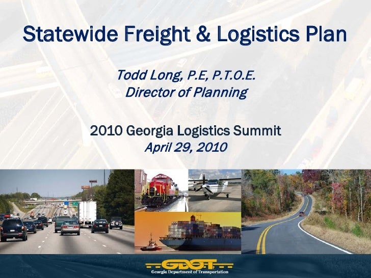 Statewide Freight & Logistics Plan          Todd Long, P.E, P.T.O.E.           Director of Planning        2010 Georgia Lo...