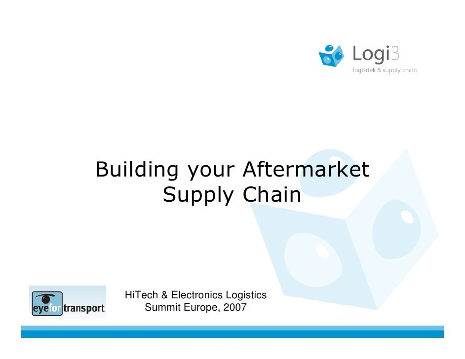Building your Aftermarket        Supply Chain      HiTech & Electronics Logistics       Summit Europe, 2007