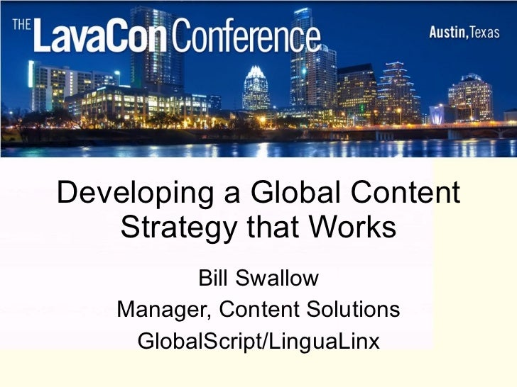 Developing a Global Content Strategy that Works Bill Swallow Manager, Content Solutions GlobalScript/LinguaLinx