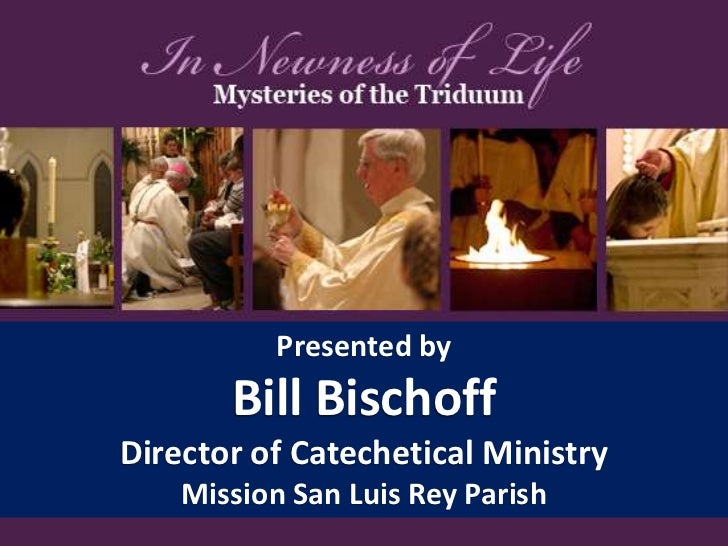 Presented byBill BischoffDirector of Catechetical MinistryMission San Luis Rey Parish<br />