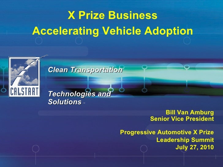 X Prize Business Accelerating Vehicle Adoption Clean Transportation  Technologies and Solutions   SM Bill Van Amburg Senio...