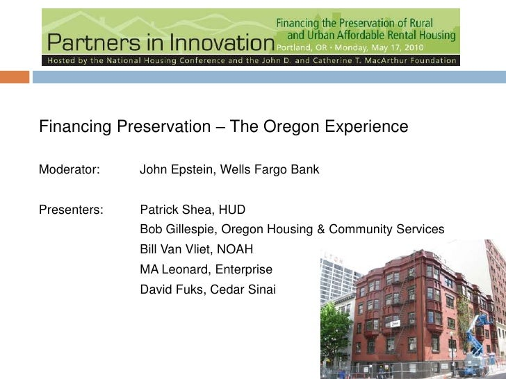 Financing Preservation – The Oregon Experience<br />Moderator:  John Epstein, Wells Fargo Bank<br />Presenters:Patrick S...