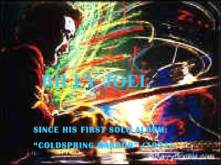 """BILLY JOEL SINCE HIS FIRST SOLO ALBUM: """" COLDSPRING HARBOR"""" (1971)"""