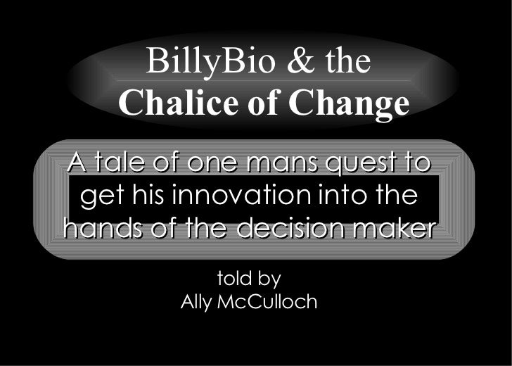 A tale of one mans quest to get his innovation into the hands of the decision maker told by Ally McCulloch BillyBio & the ...
