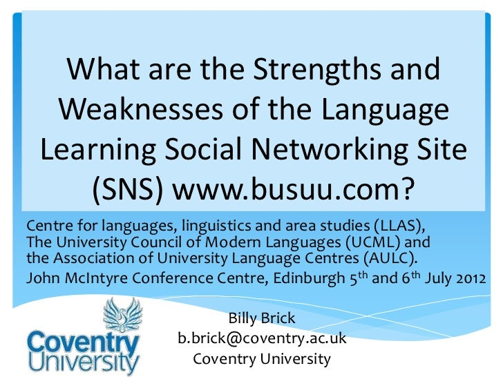 What are the Strengths and  Weaknesses of the Language Learning Social Networking Site    (SNS) www.busuu.com?Centre for l...