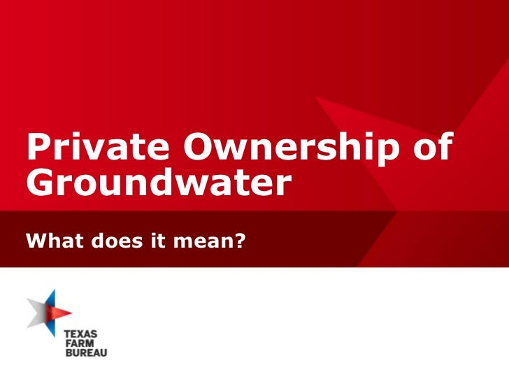 Private Ownership ofGroundwaterWhat does it mean?