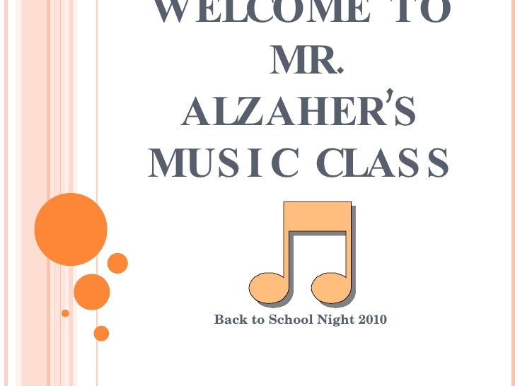 WELCOME TO  MR. ALZAHER'S  MUSIC CLASS  Back to School Night 2010