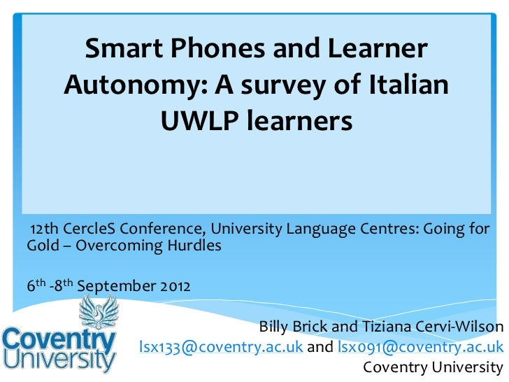 Smart Phones and Learner     Autonomy: A survey of Italian           UWLP learners12th CercleS Conference, University Lang...