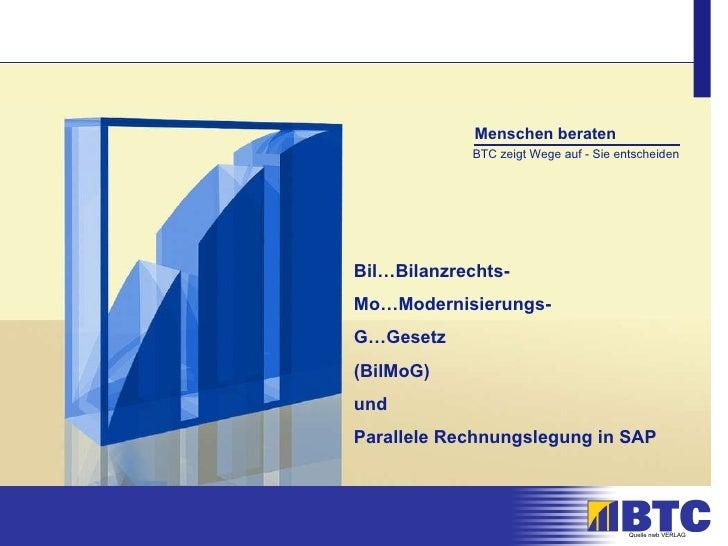 Bil…Bilanzrechts-  Mo…Modernisierungs- G…Gesetz  (BilMoG) und  Parallele Rechnungslegung in SAP