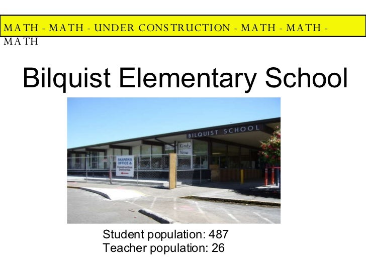MATH - MATH - UNDER CONSTRUCTION - MATH - MATH - MATH  Bilquist Elementary School Student population: 487 Teacher populati...