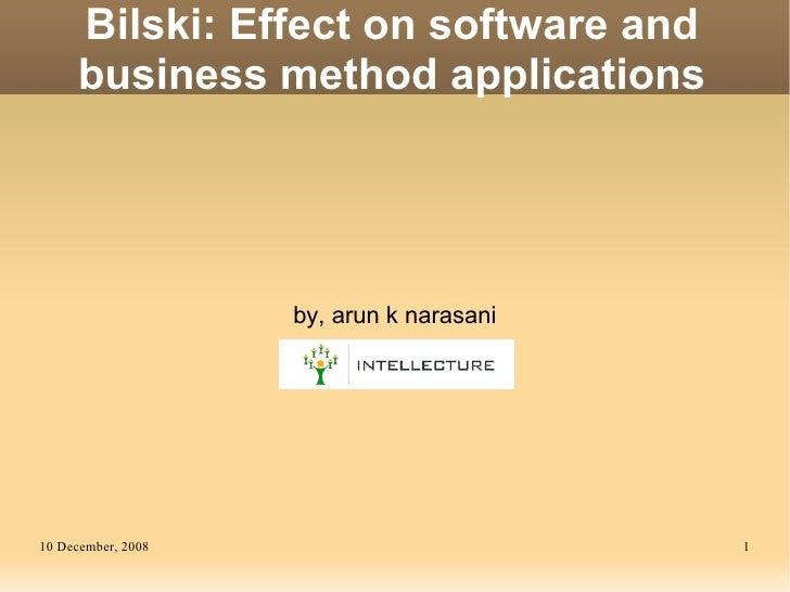 Bilski: Effect on software and      business method applications                         by, arun k narasani     10 Decemb...