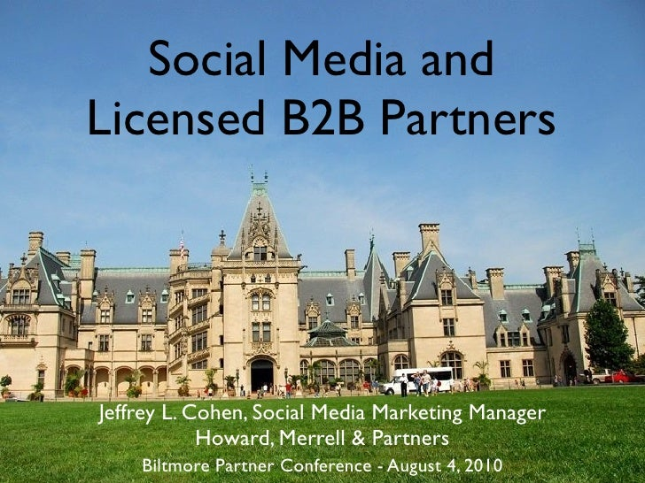 Social Media and Licensed B2B Partners     Jeffrey L. Cohen, Social Media Marketing Manager             Howard, Merrell & ...