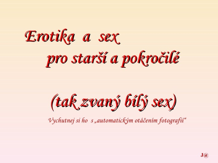 """Erotika  a  sex pro starší a pokročilé (tak zvaný bílý sex) J@ Vychutnej si ho  s """"automatickým otáčením fotografií"""""""