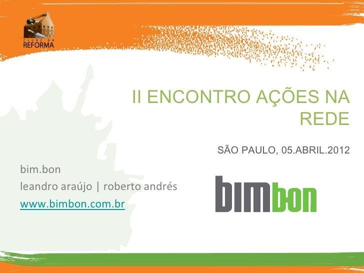 II ENCONTRO AÇÕES NA                                    REDE                                  SÃO PAULO, 05.ABRIL.2012bim....