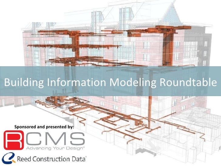 Building Information Modeling Roundtable Sponsored and presented by: